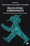 Relocating Germanness: Discursive Disunity In Unified Germany