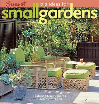 Download free Big Ideas for Small Gardens: Featuring Dave Egbert's Garden Notebook PDF by Sunset Books