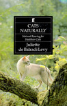 Cats Naturally: Natural Rearing for Cats: Natural Rearing for Healthier Domestic Cats: Natural Rearing for Healthier Cats