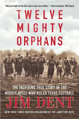 Twelve Mighty Orphans by Jim Dent
