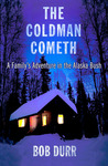 The Coldman Cometh: A Family's Adventure in the Alaska Bush