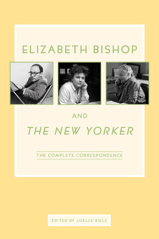 Elizabeth Bishop and The New Yorker by Elizabeth Bishop