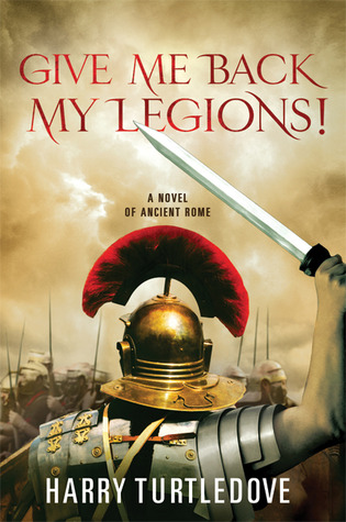 Give Me Back My Legions! by Harry Turtledove