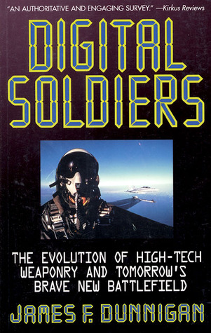 Digital Soldiers: The Evolution of High-Tech Weaponry and Tomorrow's Brave New Battlefeld