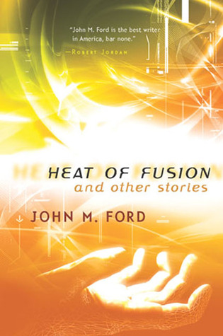 Heat of Fusion and Other Stories by John M. Ford