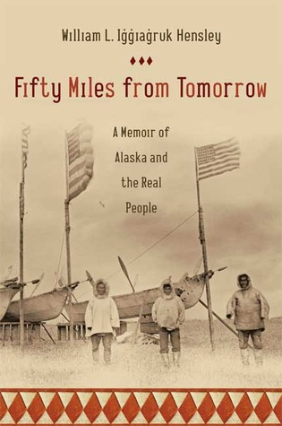 Fifty Miles from Tomorrow by William L. Iggiagruk Hensley