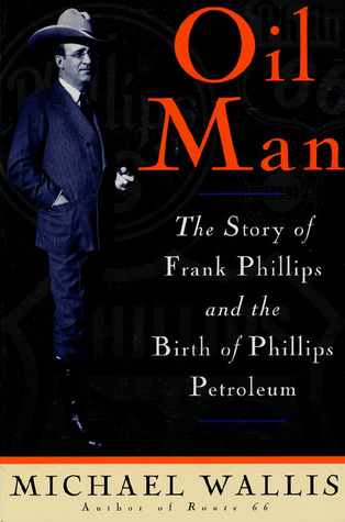 Oil Man: The Story Of Frank Phillips & The Birth Of Phillips Petroleum