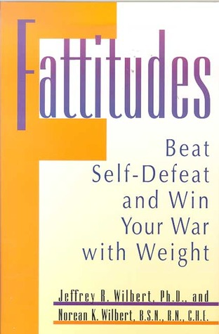 Fattitudes: Beat Self-Defeat and Win Your War with Weight