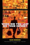 When Did You Last See Your Father?: A Son's Memoir of Love and Loss