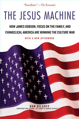 The Jesus Machine: How James Dobson, Focus on the Family, and Evangelical America Are Winning the Culture War