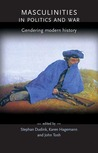 Masculinities in Politics and War: Gendering Modern History