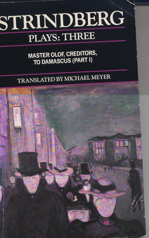 Plays 3: Master Olof / Creditors / To Damascus (Part I)