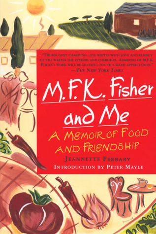M.F.K. Fisher and Me by Jeannette Ferrary
