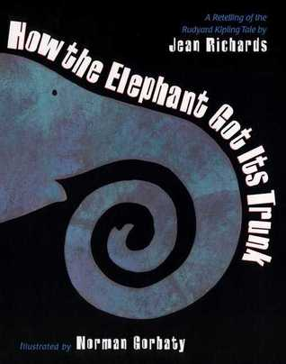 How the Elephant Got Its Trunk: A Retelling of the Rudyard Kipling Tale