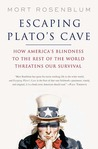 Escaping Plato's Cave: How America's Blindness to the Rest of the World Threatens Our Survival