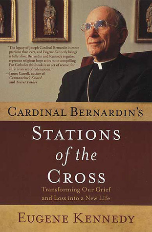 Cardinal Bernardin's Stations of the Cross: Transforming Our Grief and Loss into a New Life