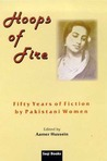 Hoops of Fire: Fifty Years of Fiction by Pakistani Women