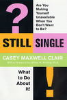 Still Single: Are You Making Yourself Unavailable When You Don't Want to Be?