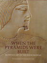 When the Pyramids Were Built: Egyptian Art of the Old Kingdom