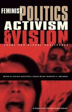 Feminist Politics, Activism and Vision: Local and Global Challenges