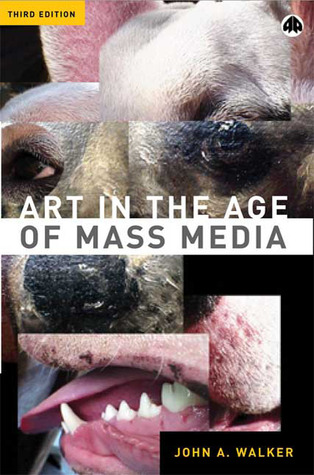 Art in the Age of Mass Media by John A.    Walker