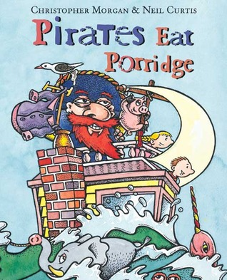 Pirates Eat Porridge by Christopher Morgan