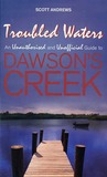 Troubled Waters: An Unauthorised and Unofficial Guide to Dawson's Creek