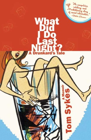 What Did I Do Last Night?: A Drunkard's Tale