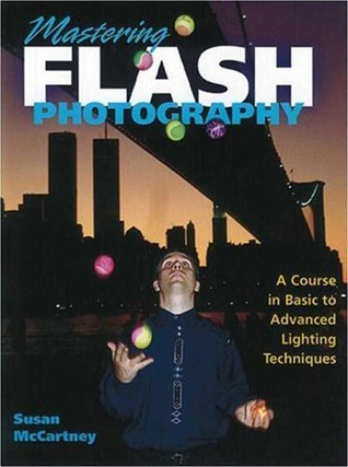 Mastering Flash Photography: A Course in Basic to Advanced Lighting Techniques