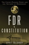 FDR v. The Constitution: The Court-Packing Fight and the Triumph of Democracy