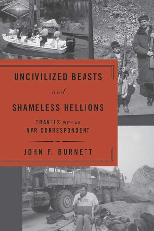 Uncivilized Beasts and Shameless Hellions by John F. Burnett