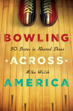 Bowling Across America: 50 States in Rented Shoes