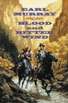 Blood and Bitter Wind: A Novel of the California Gold Fields