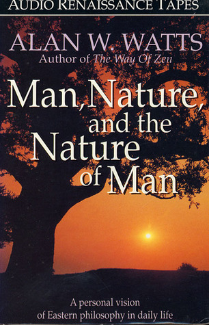 Man, Nature, and the Nature of Man by Alan Wilson Watts