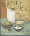A Sweet Quartet: Sugar, Almonds, Eggs, and Butter: A Baker's Tour, Including 33 Recipes