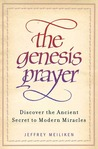 The Genesis Prayer: Discover the Ancient Secret to Modern Miracles