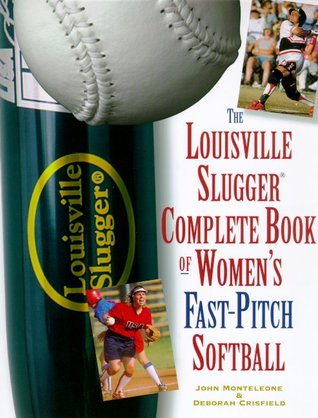The Louisville Slugger Complete Book of Women's Fast-Pitch Softball