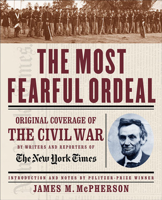 The Most Fearful Ordeal: Original Coverage of the Civil War by Writers & Reporters of the New York Times
