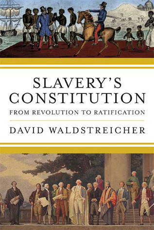 Slavery's Constitution by David Waldstreicher