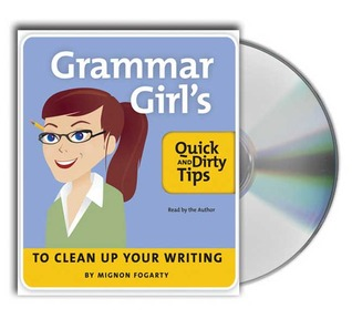 The Grammar Girl's Quick and Dirty Tips to Clean Up Your Writing by Mignon Fogarty
