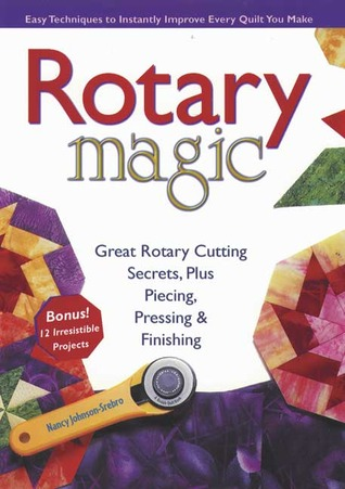 Rotary Magic: Easy Techniques to Instantly Improve Every Quilt You Make (Rodale Home and Garden Books)
