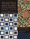 Making History: Quilts and Fabric from 1890-1970 - 9 Reproduction Quilt Projects Historic Notes and Photographs Dating Your Quilts