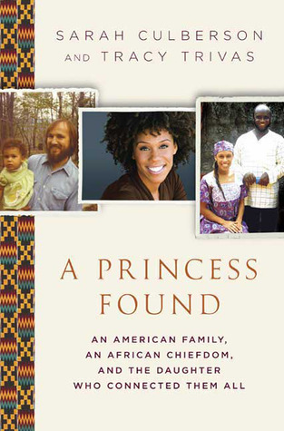 A Princess Found: An American Family, an African Chiefdom, and the Daughter Who Connected Them All