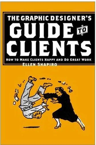Graphic Designer's Guide to Clients by Ellen M. Shapiro