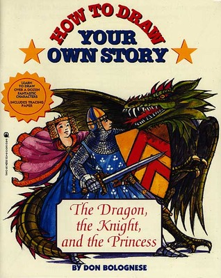 How To Draw Your Own Story: The Dragon, The Knight, And The Princess