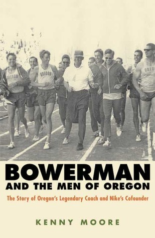 Bowerman and the Men of Oregon by Kenny Moore