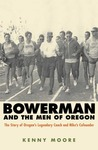 Bowerman and the Men of Oregon: The Story of Oregon's Legendary Coach and Nike's Co-founder