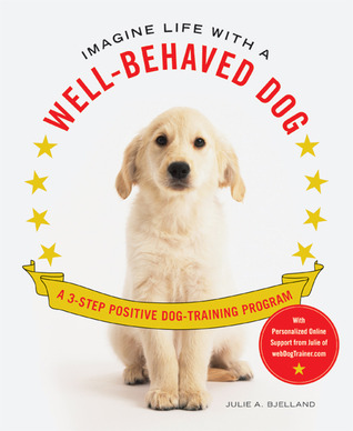 Imagine Life with a Well-Behaved Dog by Julie A. Bjelland