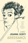 Arrogance by Joanna Scott