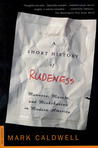 A Short History of Rudeness by Mark Caldwell